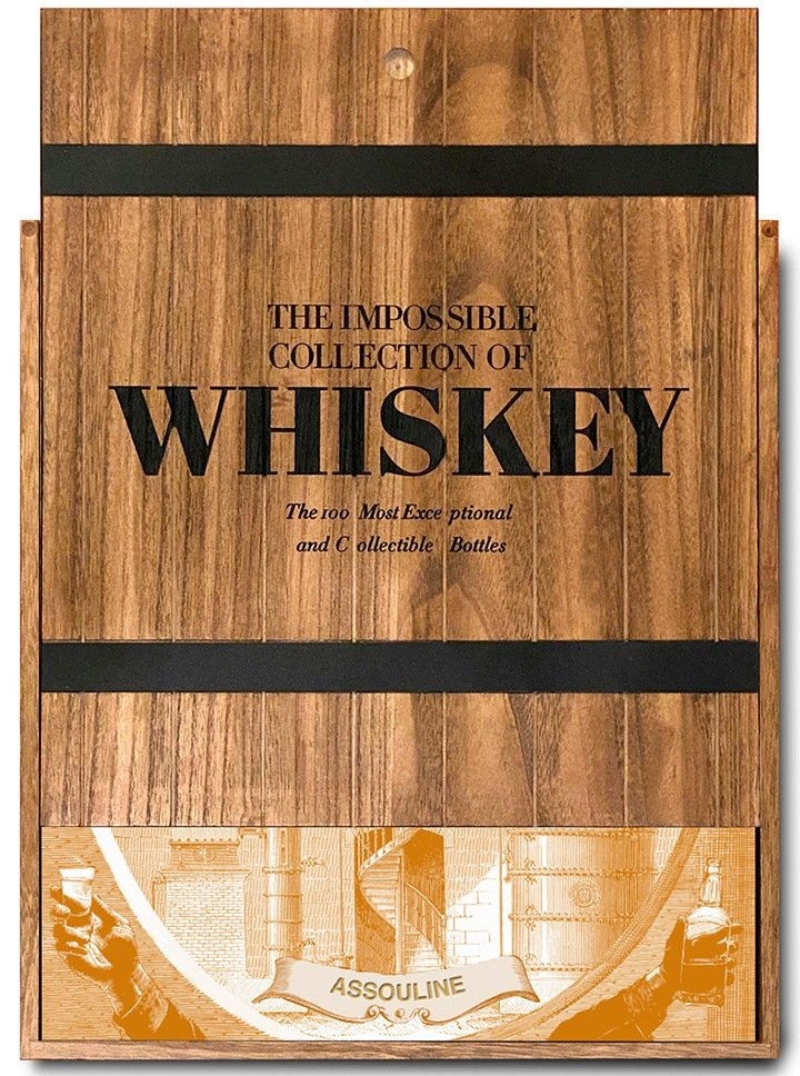 The Impossible Collection of Whiskey: The 100 Most Exceptional and Collectible Bottles.