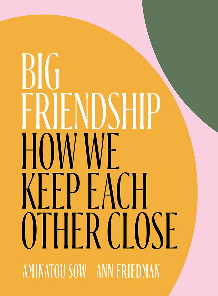 """In """"Big Friendship,"""" Sow and Friedman recount the story of their relationship, and the significance of friendship in our lives."""
