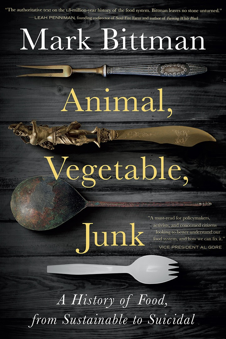 Mark Bittman's newest release, Animal, Vegetable, Junk: A History of Food, from Sustainable to Suicidal. Available at Books & Books, Bal Harbour.