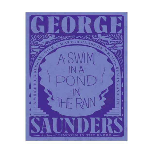 Book cover of a Swim in a Pond in the Rain by George Saunders